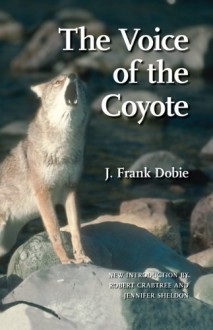 The Voice of the Coyote - J. Frank Dobie, Robert Crabtree, Jennifer Sheldon