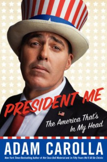 President Me: The America That's in My Head - Adam Carolla