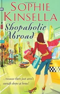 Shopaholic Abroad: (Shopaholic Book 2) - Sophie Kinsella