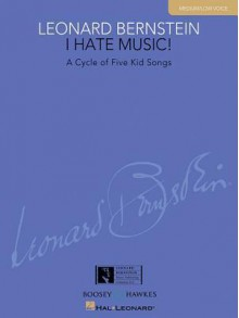 I Hate Music!: A Cycle of Five Kid Songs: Medium/Low Voice - Leonard Bernstein, Richard Walters