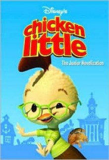 Chicken Little: The Junior Novelization (Junior Novel) - Walt Disney Company,Irene Trimble