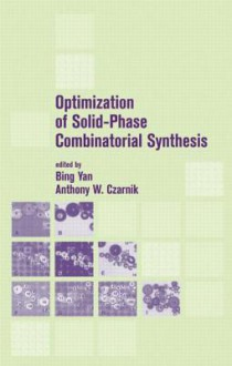 Optimization of Solid-Phase Combinatorial Synthesis - Anthony W. Czarnik