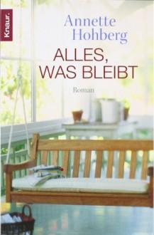 Alles, was bleibt: Roman - Annette Hohberg