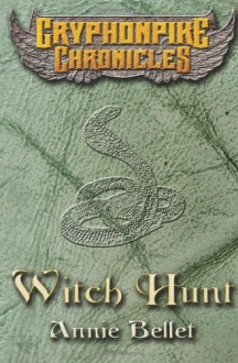 Witch Hunt (The Gryphonpike Chronicles) - Annie Bellet