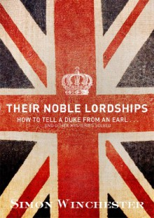 Their Noble Lordships: How to Tell a Duke From an Earl...And Other Mysteries Solved - Simon Winchester