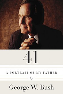 41: A Portrait of My Father - George W. Bush