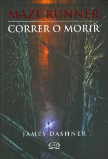 Correr o morir (Maze Runner, #1) - James Dashner