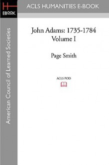 John Adams, Vol 1: 1735-1784 - Page Smith