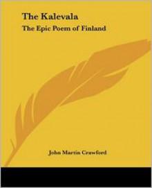 The Kalevala: The Epic Poem of Finland - Elias Lönnrot, John Martin Crawford