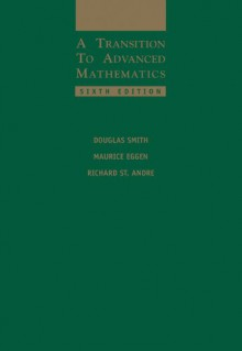 A Transition to Advanced Mathematics - Douglas Smith, Maurice Eggen, Richard St. Andre