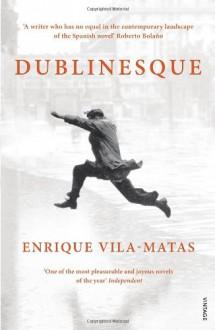Dublinesque - Enrique Vila-Matas, Rosalind Harvey, Anne McLean