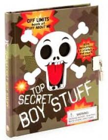 Top Secret Boy Stuff: OFF LIMITS Book About Me! - Parragon Books