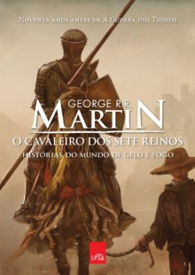 O Cavaleiro dos Sete Reinos (The Tales of Dunk and Egg #1-3) - George R.R. Martin, Marcia Blasques