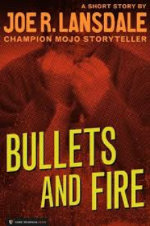 Bullets and Fire - Joe R. Lansdale