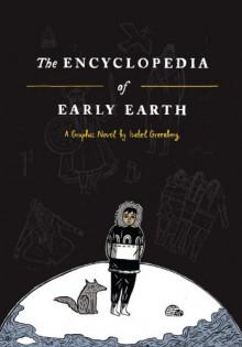 The Encyclopedia of Early Earth: A Novel - Isabel Greenberg