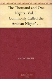 The Thousand and One Nights, Vol. I. Commonly Called the Arabian Nights' Entertainments - Anonymous