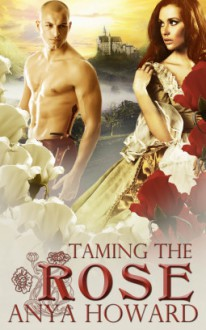 Taming the Rose - Desiree Erotique, Anya Howard