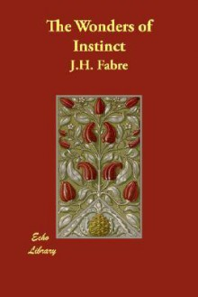 The Wonders of Instinct - Jean-Henri Fabre