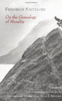 On the Genealogy of Morality - Friedrich Nietzsche, Maudemarie Clark, Alan J. Swensen