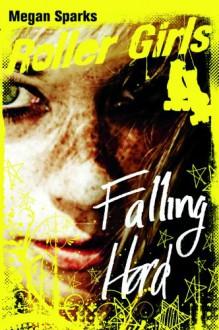 Falling Hard (Roller Girls) - Megan Sparks