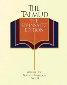 The Talmud vol. 16: The Steinsaltz Edition : Tractate Sanhedrin, Part II - Adin Steinsaltz