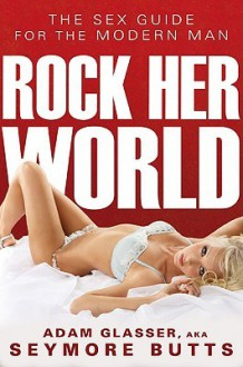 Rock Her World: The sex guide for the modern man - Adam Glasser
