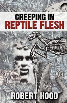 Creeping in Reptile Flesh - Robert Hood