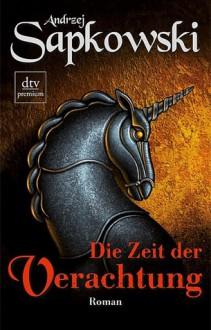 Die Zeit der Verachtung (Hexer, #2) - Andrzej Sapkowski,Erik Simon