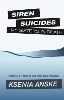 My Sisters in Death (Siren Suicides) - Ksenia Anske