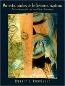 Momentos Cumbres de las Literaturas Hispanicas: Introduccion al Analisis Literario - Rodney T. Rodriguez