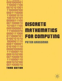 Discrete Mathematics For Computing - Peter Grossman