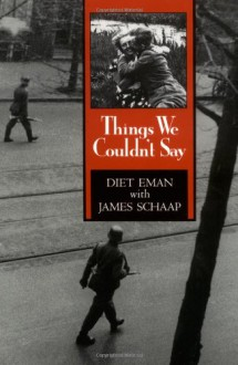 Things We Couldn't Say - Diet Eman, James Schaap