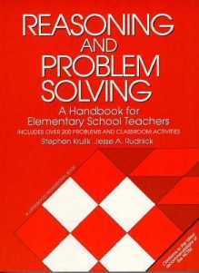Reasoning and Problem Solving: A Handbook for Elementary School Teachers - Stephen Krulik, Jesse A. Rudnick