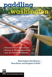 Paddling Washington: 100 Flatwater and Whitewater Routes in Washington State and the Inland Northwest - Rich Landers