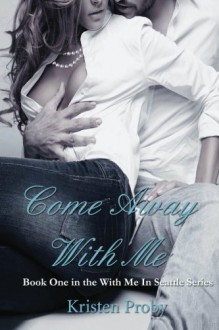 Come Away With Me - Kristen Proby
