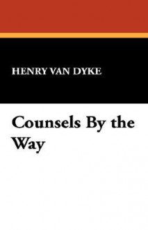 Counsels by the Way - Henry van Dyke