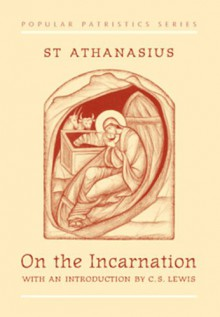 On the Incarnation: De Incarnatione Verbi Dei (Popular Patristics Series) - St. Athanasius
