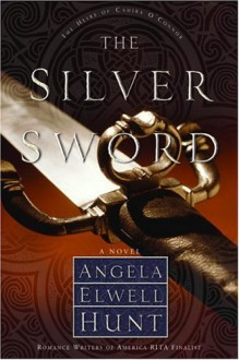 The Silver Sword - Angela Elwell Hunt