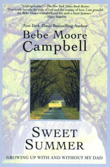 Sweet Summer: Growing up with and without My Dad - Bebe Moore Campbell