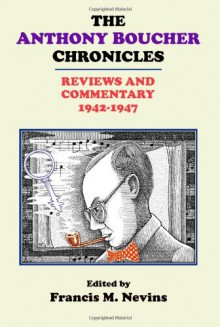 The Anthony Boucher Chronicles: Reviews and Commentary 1942-47 - Francis M. Nevins