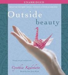 Outside Beauty - Cynthia Kadohata, Sue Jean Kim