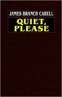 Quiet, Please - James Branch Cabell