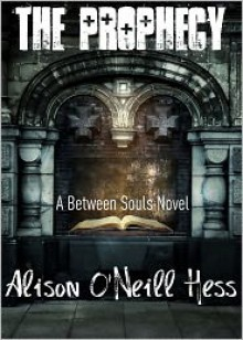 The Prophecy - Alison O'Neill Hess