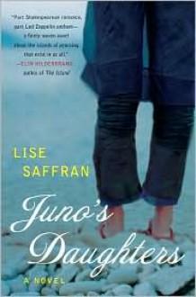 Juno's Daughters: A Novel - Lise Saffran