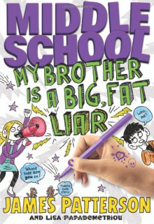 Middle School: My Brother Is a Big, Fat Liar - Neil Swaab,Lisa Papademetriou,James Patterson