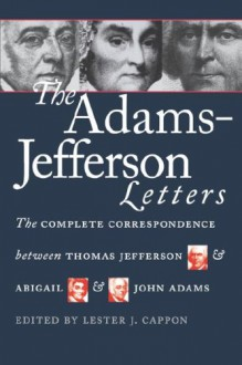 Adams-Jefferson Letters - Lester J. Cappon, Thomas Jefferson, John Adams, Abigail Adams