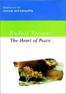 The Heart of Peace: Meditations for Courage and Tranquillity - Rudolf Steiner