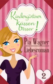 Kindergärtner küssen besser! - Teil 2 - Liebesroman in 4 Teilen - Pia Wagner