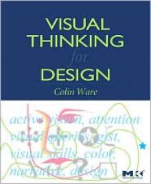 Visual Thinking: for Design - Colin Ware