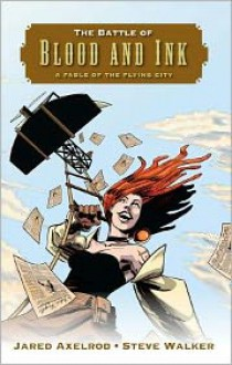 The Battle of Blood and Ink: A Fable of the Flying City - Jared Axelrod, Steve Walker